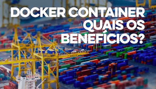 Docker, Docker, Docker e seus benefícios