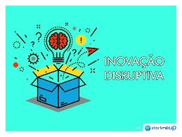 Inovação disruptiva – Fale mais sobre isso